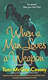 When a Man Loves a Weapon, Toni McGee Causey, 0312358512