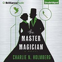 The Master Magician | Livre audio Auteur(s) : Charlie N. Holmberg Narrateur(s) : Amy McFadden