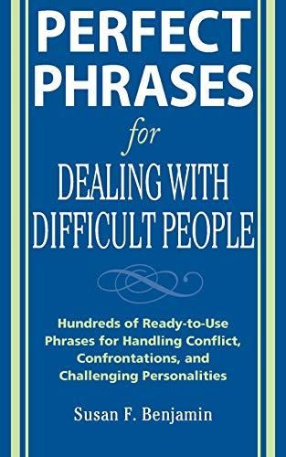 Perfect Phrases for Dealing with Difficult People: Hundreds of Ready-to-Use Phrases for Handling Conflict, Confrontations and Challenging Personalities (Finder Personality Gift)