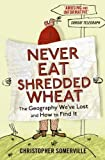 Never Eat Shredded Wheat by Somerville, Christopher published by Hodder & Stoughton (2011)