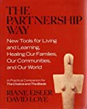 """The Partnership Way: New Tools for Living and Learning, Healing Our Families, and Our World (A Practical Companion for """"the Chalice and the Blade"""")"""