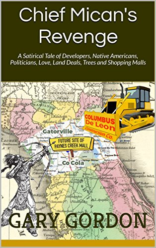 Chief Mican's Revenge: A Satirical Tale of Developers, Native Americans, Politicians, Love, Land Deals, Trees and Shopping ()
