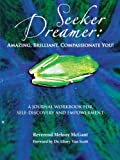 Seeker Dreamer:Amazing, Brilliant, Compassionate You!, Melony McGant, 1491816465