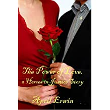 The Power of Love: A Heroes in Justice Story