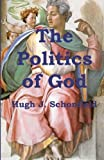 The Politics of God, Hugh Schonfield, 1475046197