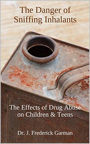 The Danger of Sniffing Inhalants: The Effects of Drug Abuse on Children & Teens (Drug Addiction & Drug Prevention Book 2) (Effects Of Drug Addiction On The Family)