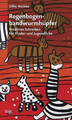 Regenbogenbandwurmhüpfer: Kreatives Schreiben für Kinder und Jugendliche Taschenbuch – 19. August 2015 Silke Heimes Vandenhoeck & Ruprecht 3525402112 Education / General