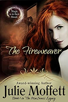 The Fireweaver: Book 1 in The MacInness Legacy by [Moffett, Julie]