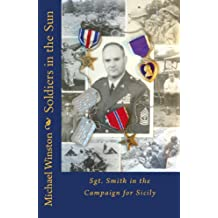 Soldiers in the Sun: Sgt. Smith in the Campaign for Sicily (Sgt. Smith World War II Trilogy Book 2)