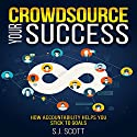 Crowdsource Your Success: How Accountability Helps You Stick to Goals Audiobook by S.J. Scott Narrated by Greg Zarcone