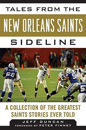 - Tales from the New Orleans Saints Sideline: A Collection of the Greatest Saints Stories Ever Told (Tales from the Team)