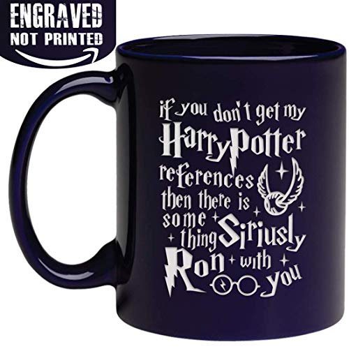 (Engraved Ceramic Coffee Mug - If You Don't Get My H-Potter References Then There Is Something Siriusly Ron With You - 11fl.)