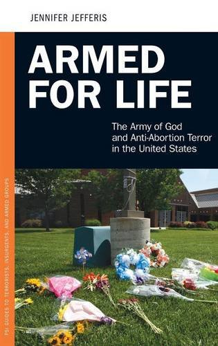 Armed for Life: The Army of God and Anti-Abortion Terror in the United States (Praeger Security (Anti Abortion Pro Life)