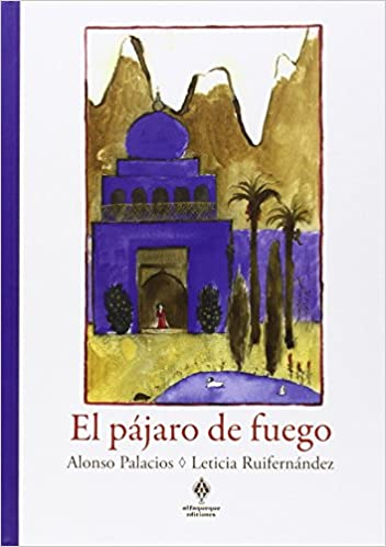 El Pájaro De Fuego (Acebuche): Amazon.es: Palacios Rozalén, Alonso, Ruifernández Nogués, Leticia, Fernández Villa, Fernando, Ruifernández Nogués, Leticia: Libros