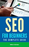 SEO for Beginners: The Complete Guide (Search Engine Optimization, Google Traffic, Web Traffic)