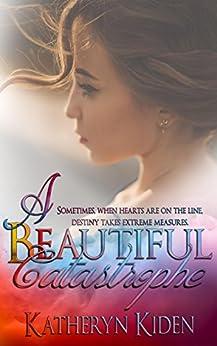 A Beautiful Catastrophe by [Kiden, Katheryn]