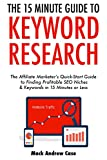 The 15-Minute Guide to Keyword Research (2017): The Affiliate Marketer's Quick-Start Guide to Finding Profitable SEO Niches & Keywords in 15 Minutes or Less