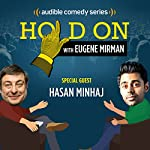 Ep. 4: Hasan Minhaj and the Pursuit of Prom (Hold On with Eugene Mirman) | Eugene Mirman,Hasan Minhaj
