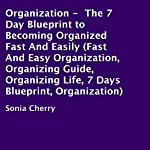 Organization: The 7 Day Blueprint to Becoming Organized Fast and Easily | Sonia Cherry