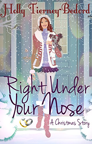 Right Under Your Nose: A Christmas Story by [Tierney-Bedord, Holly]