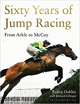 Sixty Years Of Jump Racing From Arkle To McCoy Robin Oakley Edward Gillespie 9781472935090 Amazon Books