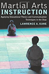 Martial Arts Instruction: Applying Educational Theory and Communication Techniques In the Dojo