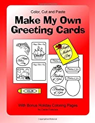 Make My Own Greeting Cards: Color, Cut and Paste