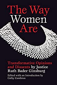 The Way Women Are: Transformative Opinions and Dissents by Justice Ruth Bader Ginsburg