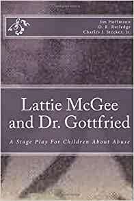 Lattie McGee and Dr. Gottfried: A Stage Play For Children ... Charles J Stecker Jr Photos