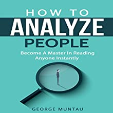 How to Analyze People: Become a Master in Reading Anyone Instantly Audiobook by George Muntau Narrated by Commodore James