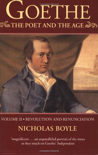 Goethe: The Poet and the Age: Volume II: Revolution and Renunciation, 1790-1803 (Goethe (Oxford University Press))