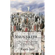 Jesus saith...: The Complete Sayings of Jesus Christ from the Four Gospels
