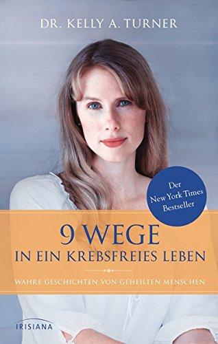 Buch: 9 Wege in ein krebsfreies Leben: Wahre Geschichten von geheilten Menschen