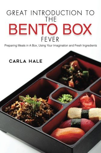 Books : Great Introduction to The Bento Box Fever: Preparing Meals in A Box, Using Your Imagination and Fresh Ingredients