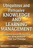 Ubiquitous and Pervasive Knowledge and Learning Management, Miltiadis D. Lytras and Ambjorn Naeve, 1599044846