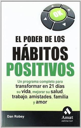 El poder de los habitos positivos: Un programa completo para ...