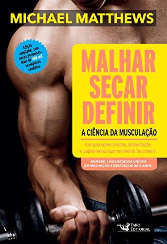 Malhar, Secar, Definir. A Ciência da Musculação