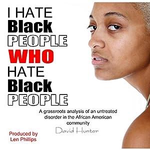 I Hate Black People Who Hate Black People Audiobook