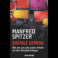 Digitale Demenz: Wie wir uns und unsere Kinder um den Verstand bringen (German Edition)
