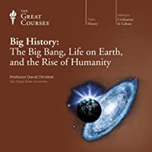 Big History: The Big Bang, Life on Earth, and the Rise of Humanity Lecture by  The Great Courses Narrated by Professor David Christian