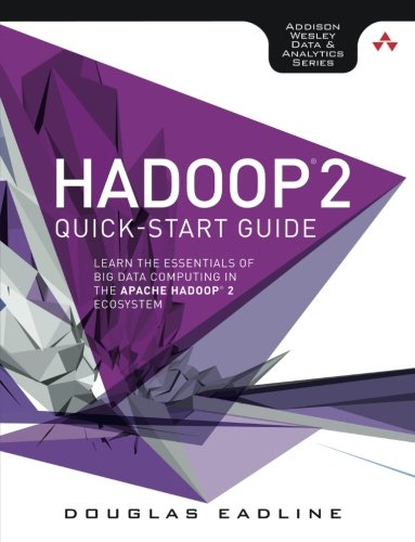 Hadoop 2 Quick Start Guide  Learn The Essentials Of Big Data Computing In The Apache Hadoop 2 Ecosystem  Addison Wesley Data   Analytics Series
