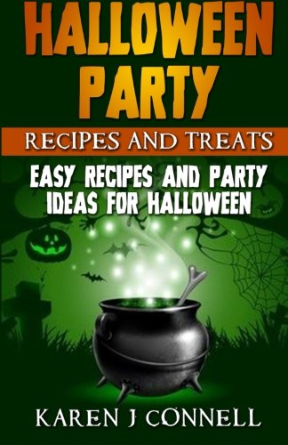Halloween Party Recipes and Treats: Easy Recipes and Party Ideas for Halloween (Ideen Fuer Halloween Party)