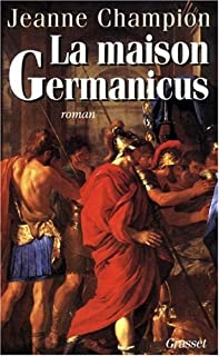 La maison Germanicus  : roman, Champion, Jeanne