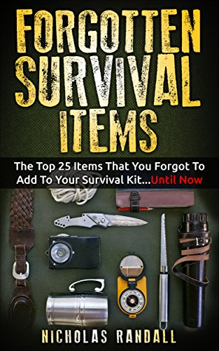 Forgotten Survival Items : The Top 25 Items That You Forgot To Add To Your Survival Kit...Until Now by [Randall, Nicholas]