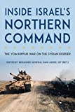 Inside Israel's Northern Command: The Yom Kippur War on the Syrian Border (Foreign Military Studies)