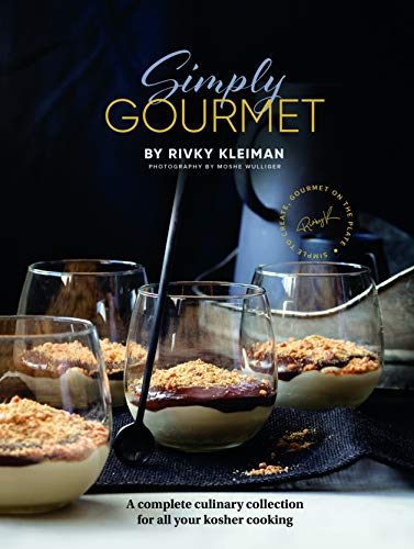 Simply Gourmet: A complete culinary collection for all your kosher cooking by Rivky Kleiman