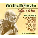 Where Have All The Flowers Gone: The Songs of Pete Seeger