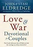 Love and War Devotional for Couples: The Eight-Week Adventure That Will Help You Find the Marriage You Always Dreamed Of