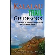 Kalalau Trail Guidebook: Hiking to Eden: Information to make your upcoming hike to Kauai amazing