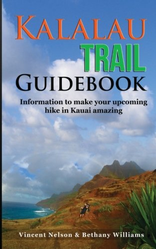 (Kalalau Trail Guidebook: Hiking to Eden: Information to make your upcoming hike to Kauai amazing)